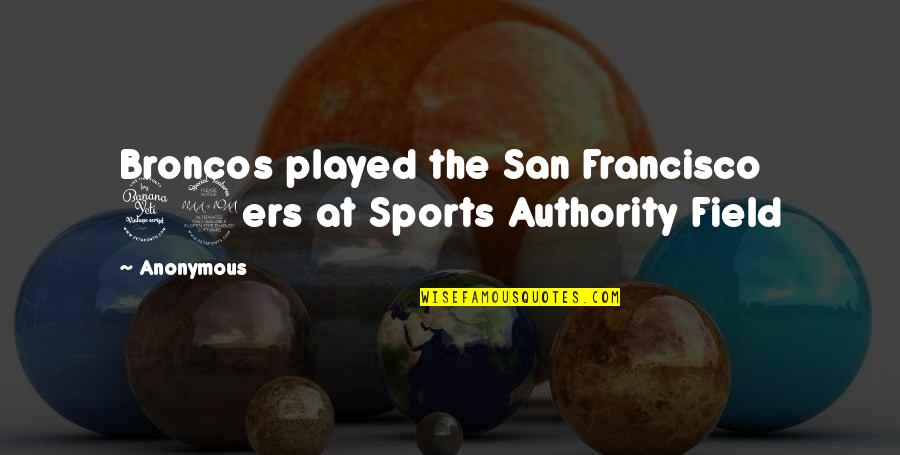 The San Francisco 49ers Quotes By Anonymous: Broncos played the San Francisco 49ers at Sports