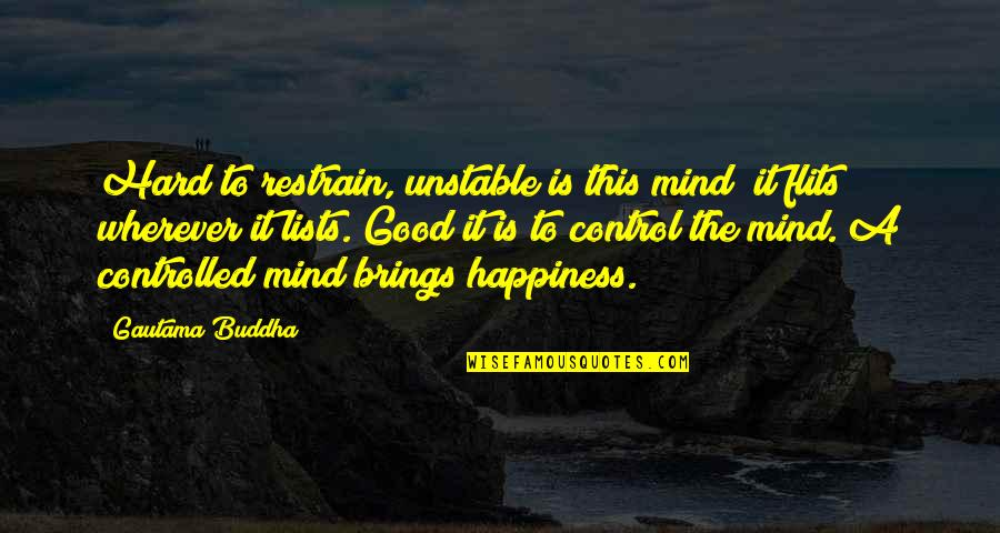 The San Francisco 49ers Quotes By Gautama Buddha: Hard to restrain, unstable is this mind; it