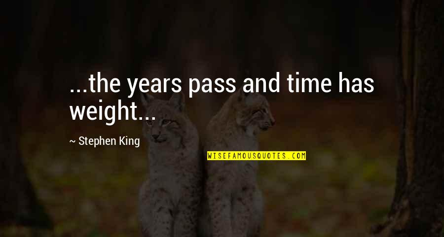 The San Francisco 49ers Quotes By Stephen King: ...the years pass and time has weight...