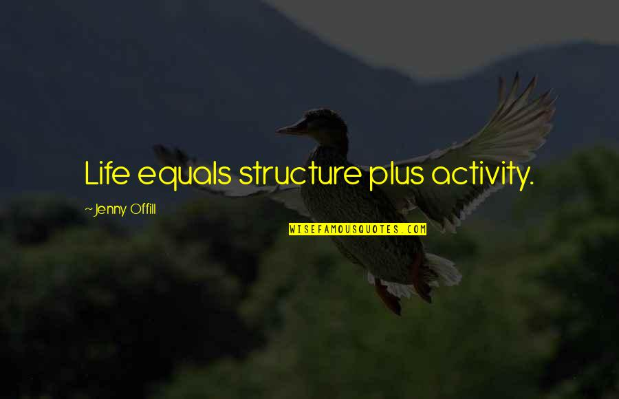 The Sapphires Dave Lovelace Quotes By Jenny Offill: Life equals structure plus activity.