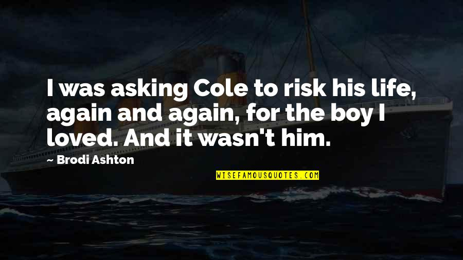 The Savoy Hotel Quotes By Brodi Ashton: I was asking Cole to risk his life,