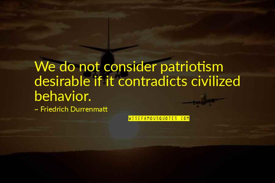The Savoy Hotel Quotes By Friedrich Durrenmatt: We do not consider patriotism desirable if it