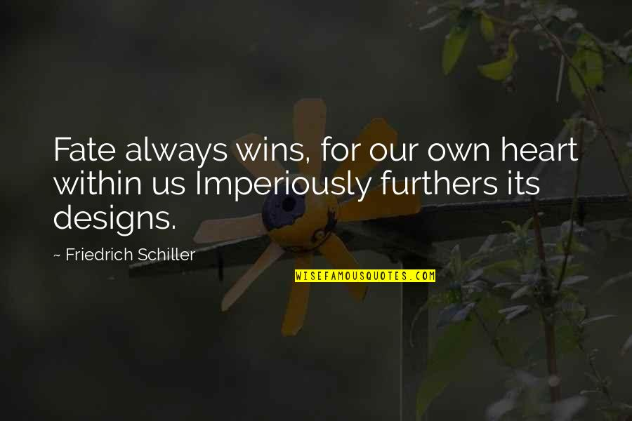 The Savoy Hotel Quotes By Friedrich Schiller: Fate always wins, for our own heart within