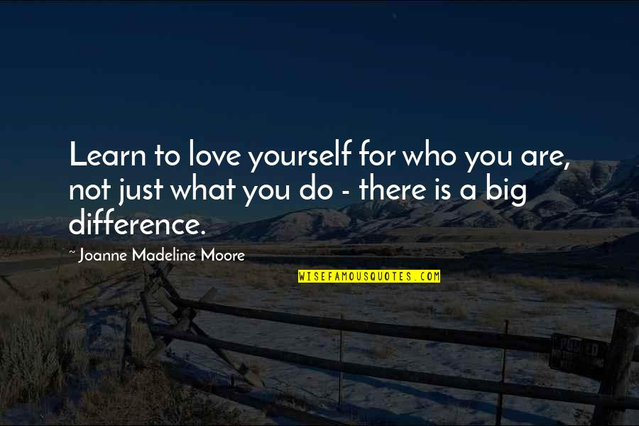 The Savoy Hotel Quotes By Joanne Madeline Moore: Learn to love yourself for who you are,