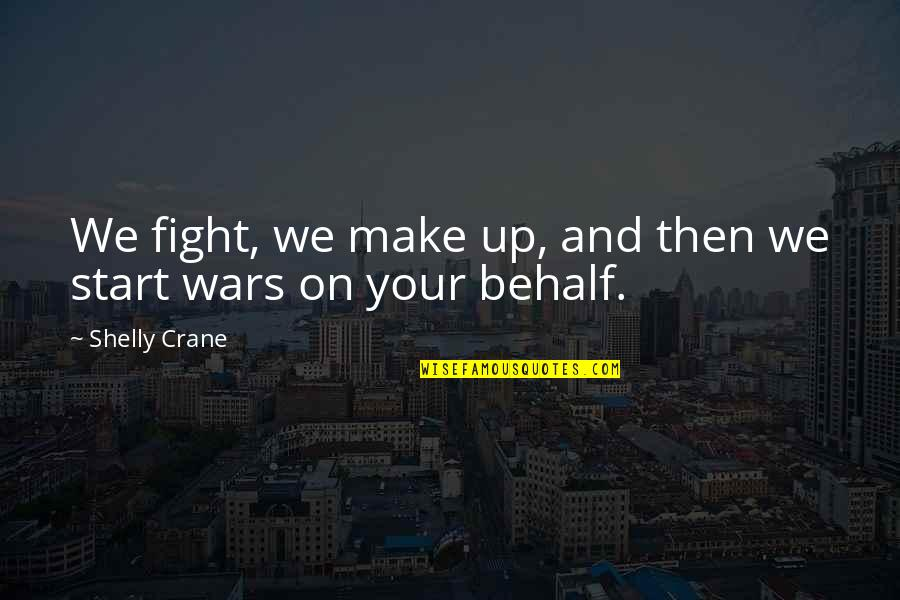 The Savoy Hotel Quotes By Shelly Crane: We fight, we make up, and then we