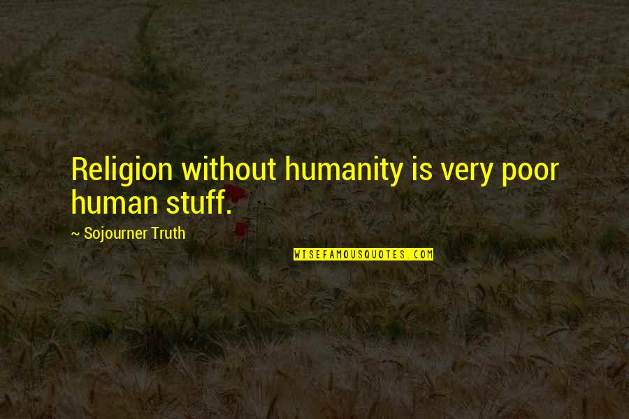 The Savoy Hotel Quotes By Sojourner Truth: Religion without humanity is very poor human stuff.
