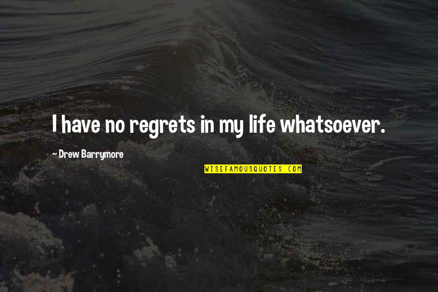 The Scarlet Letter Movie Quotes By Drew Barrymore: I have no regrets in my life whatsoever.
