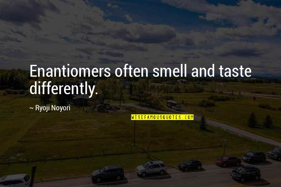 The Scarlet Letter Movie Quotes By Ryoji Noyori: Enantiomers often smell and taste differently.