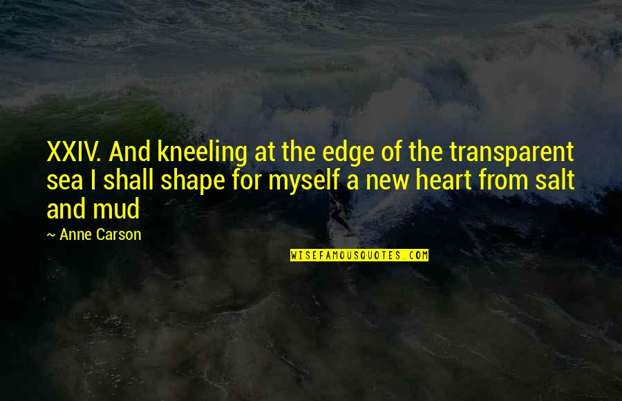 The Sea And Love Quotes By Anne Carson: XXIV. And kneeling at the edge of the