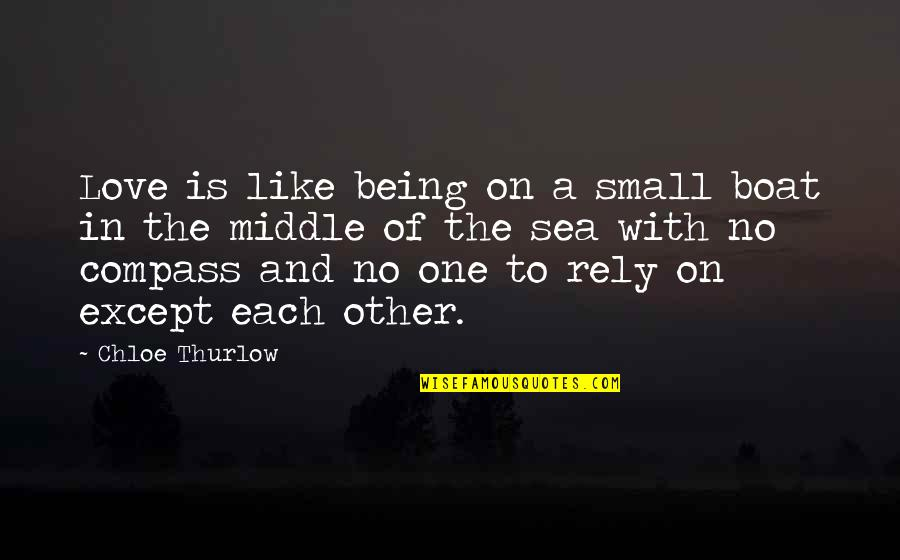 The Sea And Love Quotes By Chloe Thurlow: Love is like being on a small boat