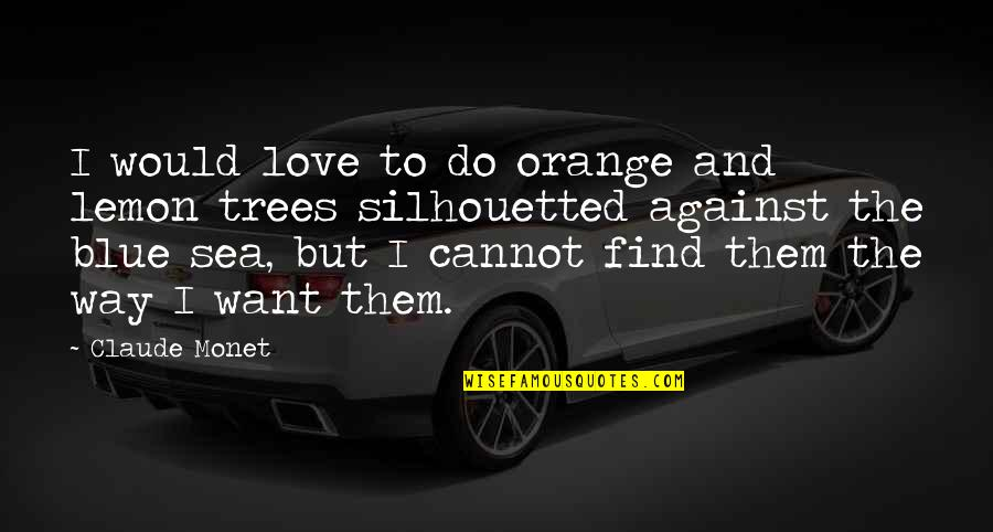 The Sea And Love Quotes By Claude Monet: I would love to do orange and lemon
