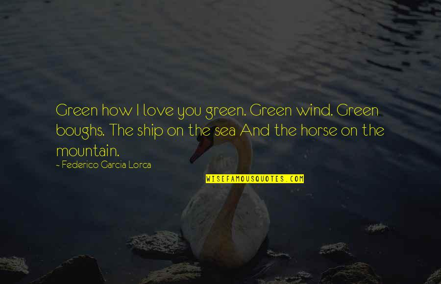 The Sea And Love Quotes By Federico Garcia Lorca: Green how I love you green. Green wind.
