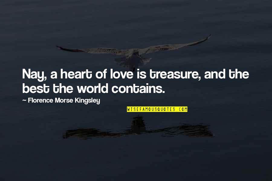 The Sea And Love Quotes By Florence Morse Kingsley: Nay, a heart of love is treasure, and