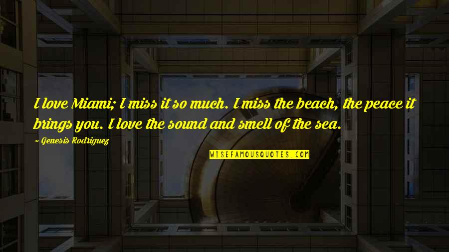 The Sea And Love Quotes By Genesis Rodriguez: I love Miami; I miss it so much.