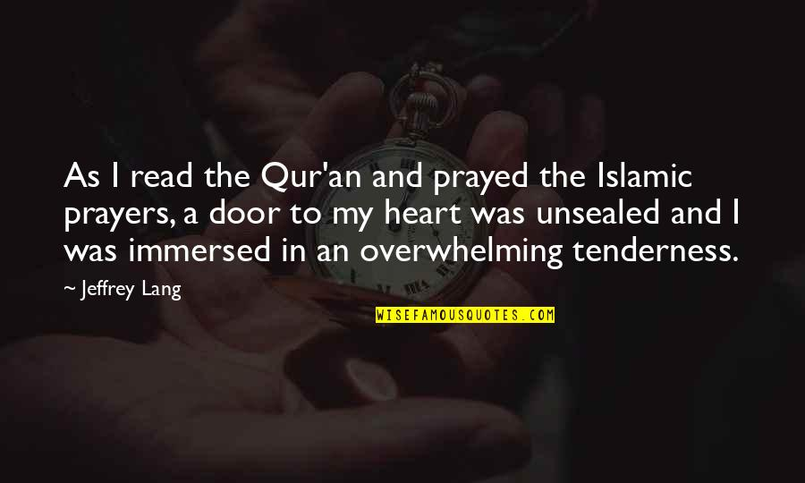 The Sea And Love Quotes By Jeffrey Lang: As I read the Qur'an and prayed the