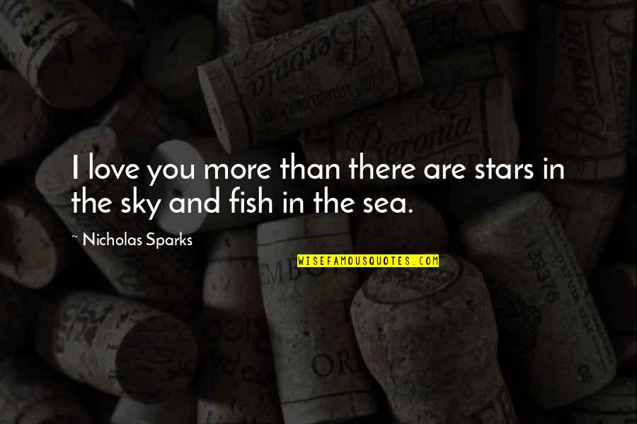 The Sea And Love Quotes By Nicholas Sparks: I love you more than there are stars
