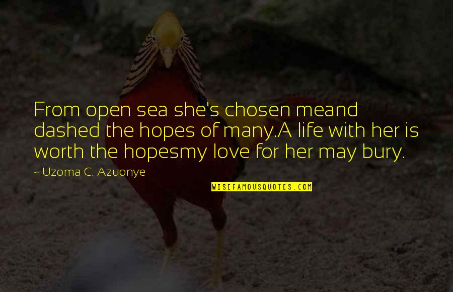 The Sea And Love Quotes By Uzoma C. Azuonye: From open sea she's chosen meand dashed the