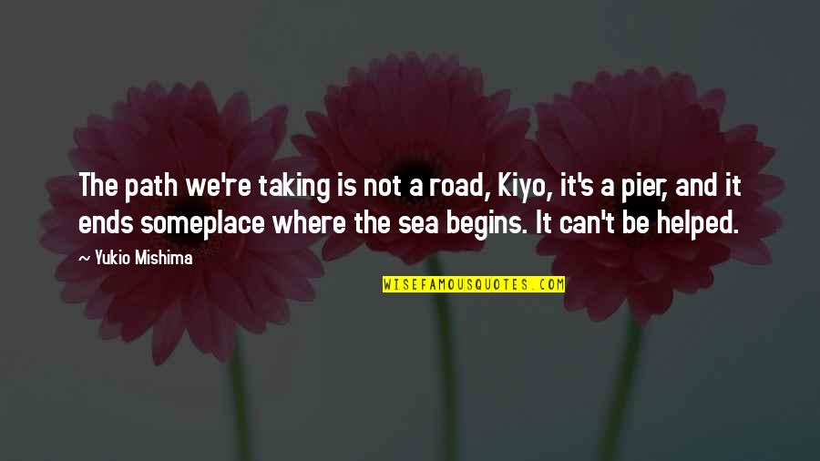The Sea And Love Quotes By Yukio Mishima: The path we're taking is not a road,