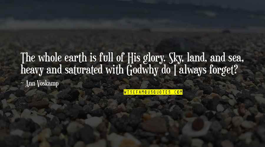 The Sea And The Sky Quotes By Ann Voskamp: The whole earth is full of His glory.