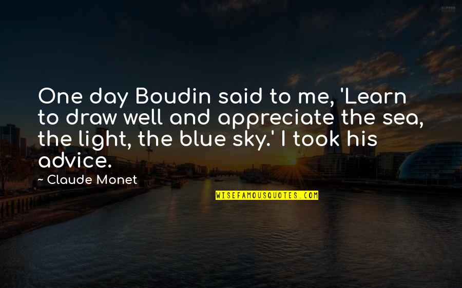 The Sea And The Sky Quotes By Claude Monet: One day Boudin said to me, 'Learn to