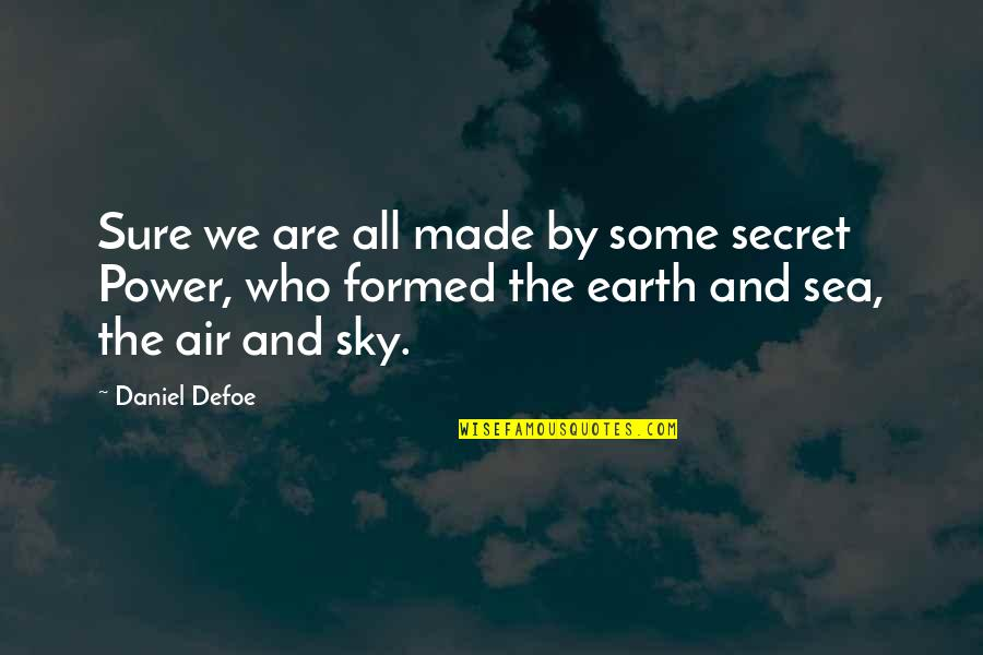 The Sea And The Sky Quotes By Daniel Defoe: Sure we are all made by some secret