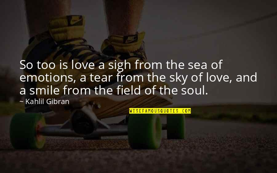 The Sea And The Sky Quotes By Kahlil Gibran: So too is love a sigh from the