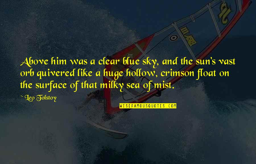 The Sea And The Sky Quotes By Leo Tolstoy: Above him was a clear blue sky, and