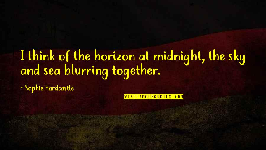 The Sea And The Sky Quotes By Sophie Hardcastle: I think of the horizon at midnight, the