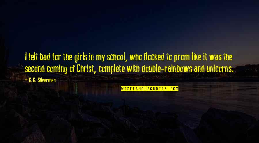 The Second Coming Of Christ Quotes By G.G. Silverman: I felt bad for the girls in my