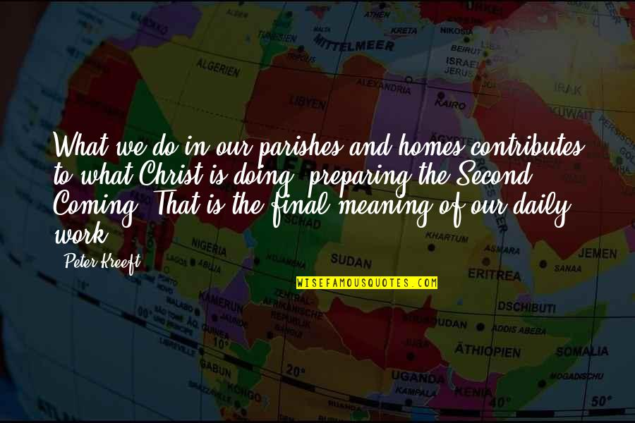 The Second Coming Of Christ Quotes By Peter Kreeft: What we do in our parishes and homes