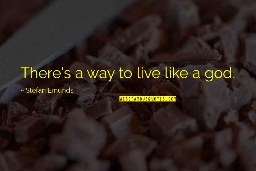The Second Coming Of Christ Quotes By Stefan Emunds: There's a way to live like a god.