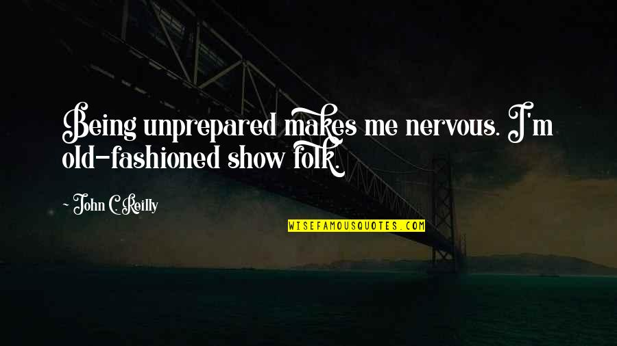 The Secret Book Inspirational Quotes By John C. Reilly: Being unprepared makes me nervous. I'm old-fashioned show