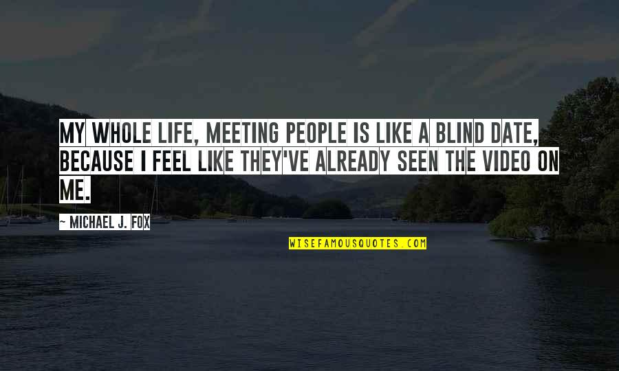 The Secret Book Inspirational Quotes By Michael J. Fox: My whole life, meeting people is like a