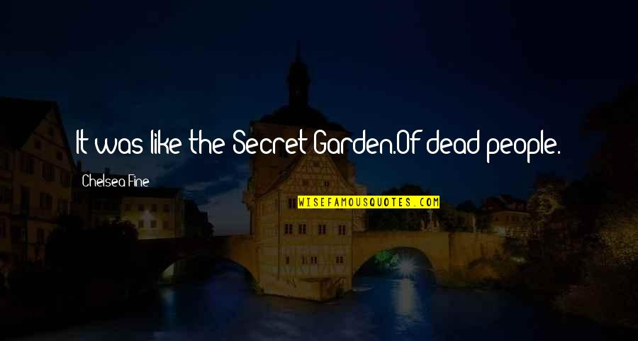 The Secret Garden Quotes By Chelsea Fine: It was like the Secret Garden.Of dead people.