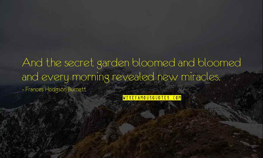 The Secret Garden Quotes By Frances Hodgson Burnett: And the secret garden bloomed and bloomed and