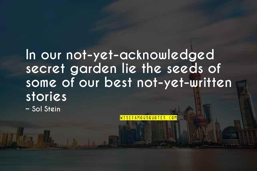 The Secret Garden Quotes By Sol Stein: In our not-yet-acknowledged secret garden lie the seeds