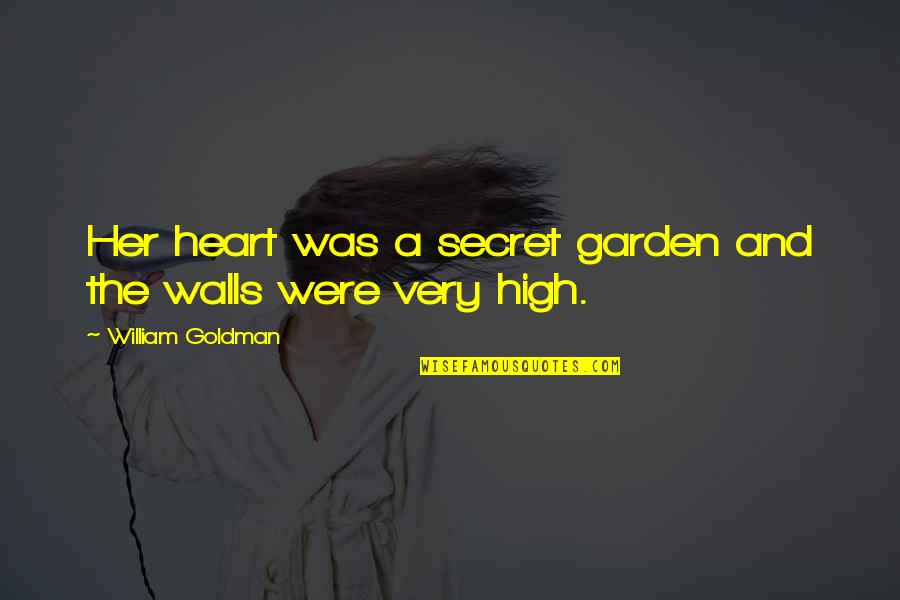 The Secret Garden Quotes By William Goldman: Her heart was a secret garden and the