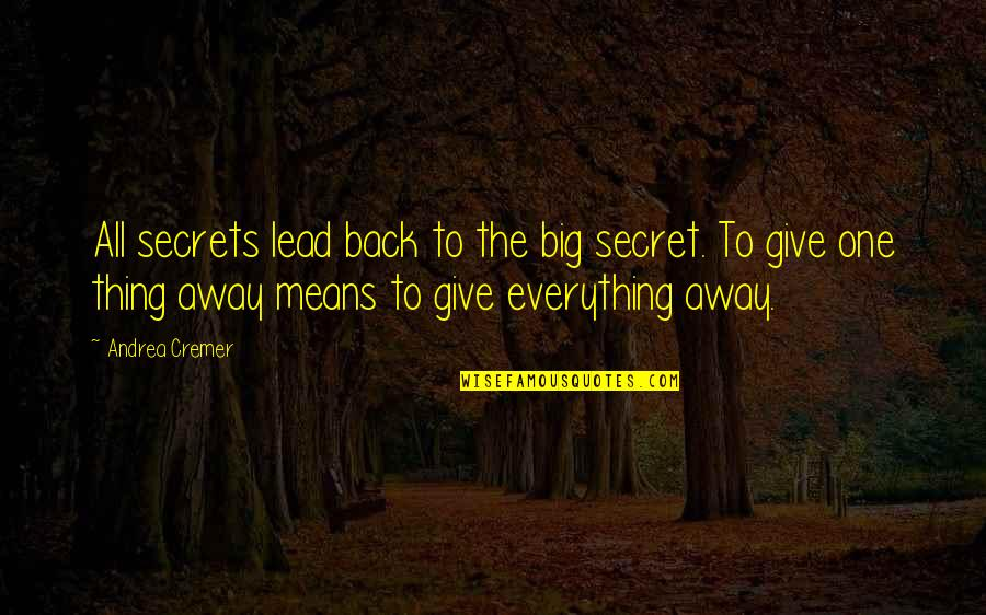 The Secret Quotes By Andrea Cremer: All secrets lead back to the big secret.