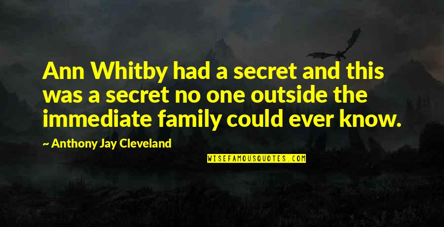 The Secret Quotes By Anthony Jay Cleveland: Ann Whitby had a secret and this was