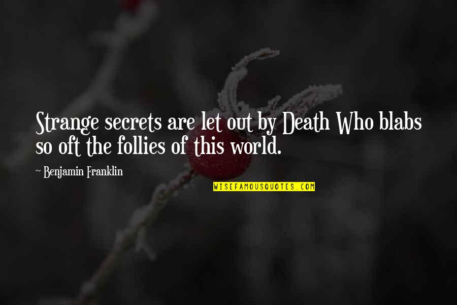 The Secret Quotes By Benjamin Franklin: Strange secrets are let out by Death Who