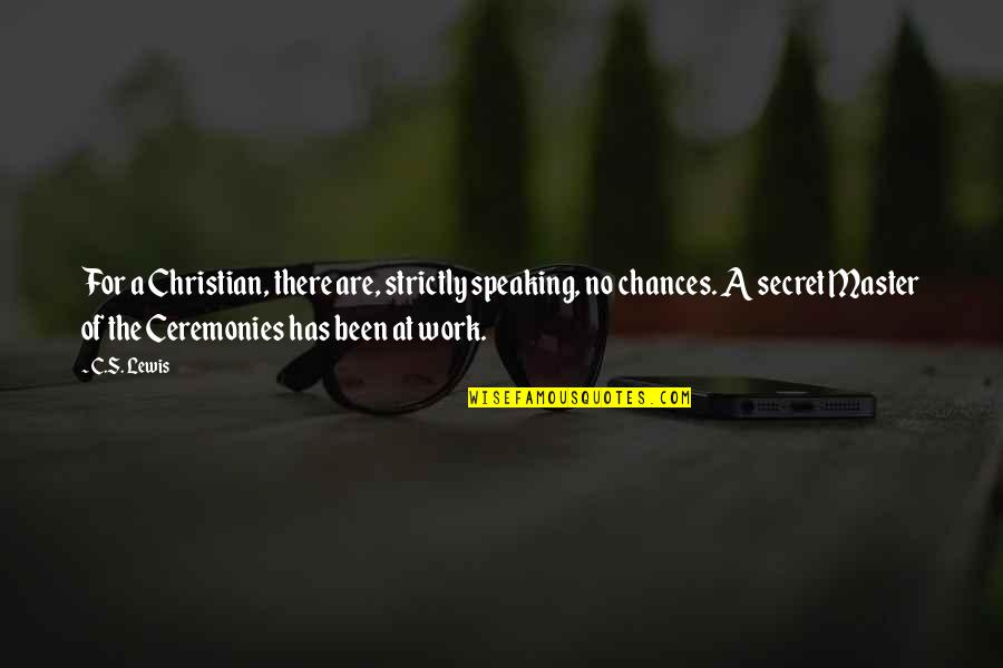The Secret Quotes By C.S. Lewis: For a Christian, there are, strictly speaking, no