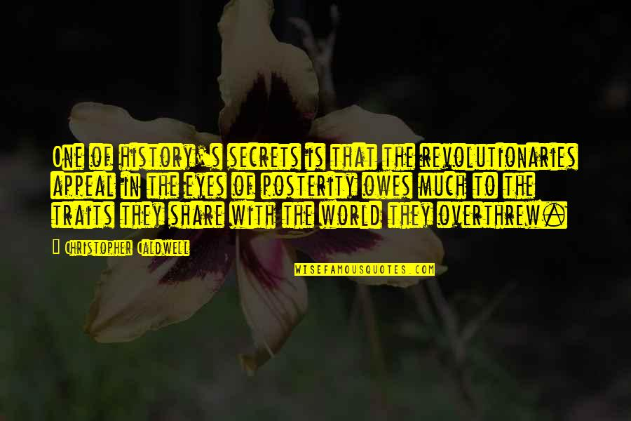 The Secret Quotes By Christopher Caldwell: One of history's secrets is that the revolutionaries