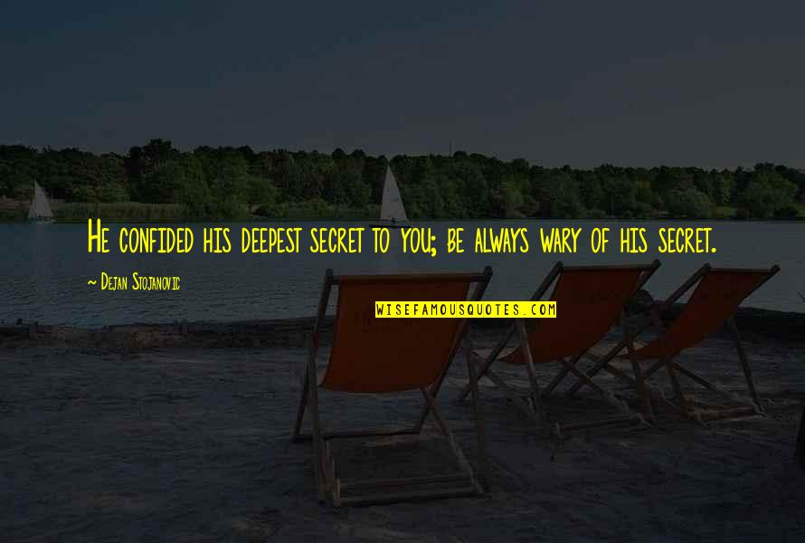 The Secret Quotes By Dejan Stojanovic: He confided his deepest secret to you; be
