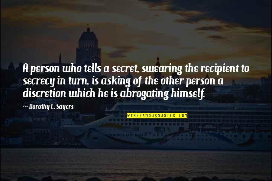 The Secret Quotes By Dorothy L. Sayers: A person who tells a secret, swearing the