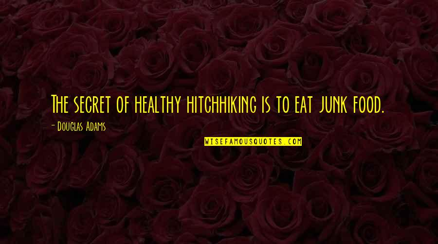 The Secret Quotes By Douglas Adams: The secret of healthy hitchhiking is to eat
