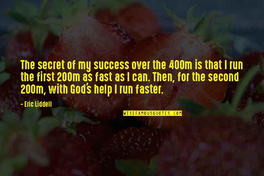 The Secret Quotes By Eric Liddell: The secret of my success over the 400m