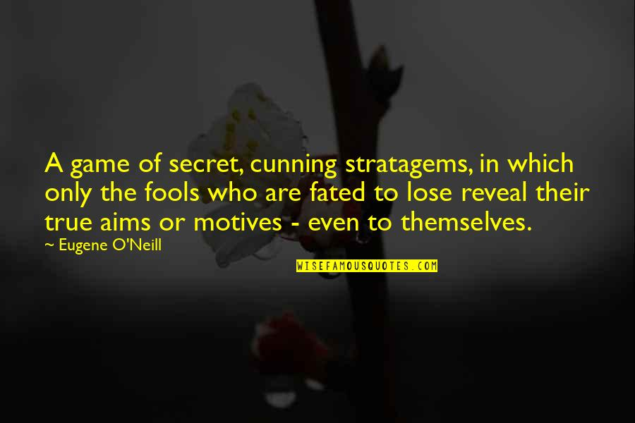 The Secret Quotes By Eugene O'Neill: A game of secret, cunning stratagems, in which
