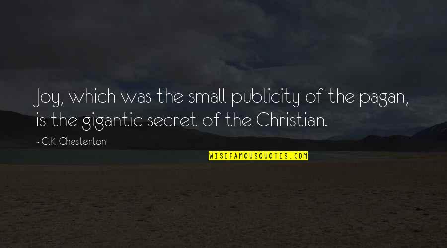 The Secret Quotes By G.K. Chesterton: Joy, which was the small publicity of the