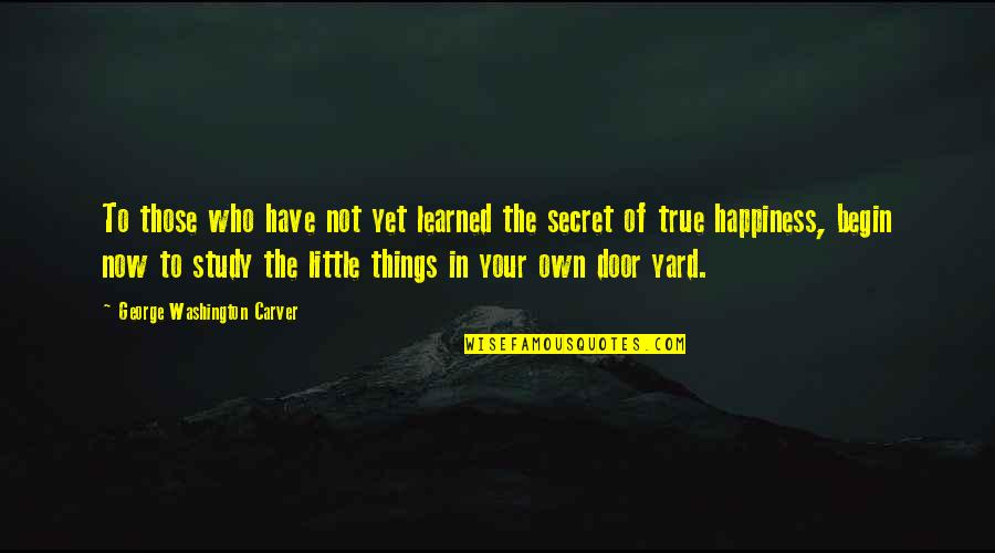 The Secret Quotes By George Washington Carver: To those who have not yet learned the