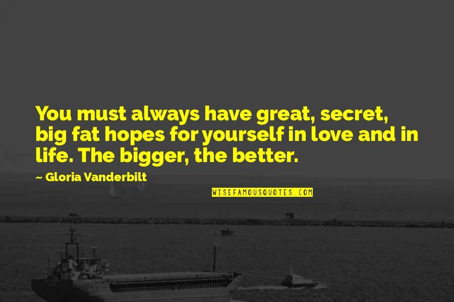 The Secret Quotes By Gloria Vanderbilt: You must always have great, secret, big fat